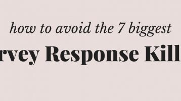 7 Response Killers To Avoid In Your Surveys
