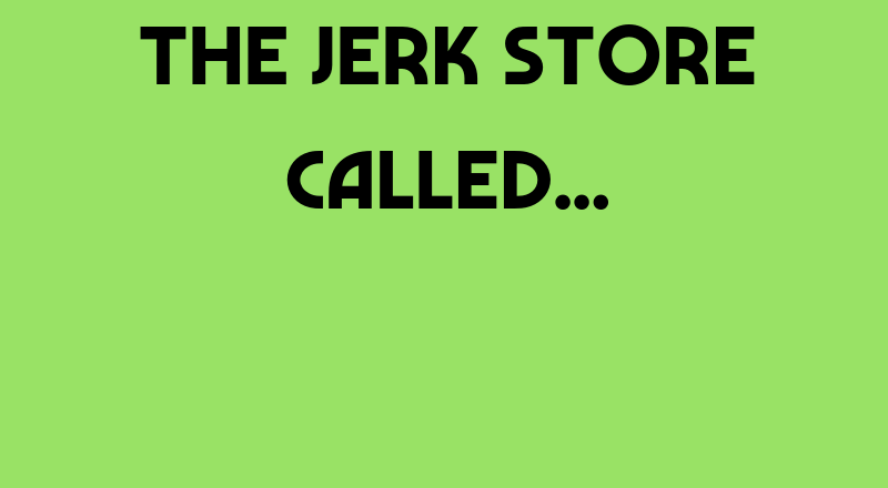 The Jerk Store Called