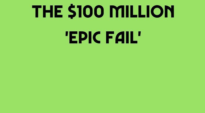 The $100 Million 'Epic Fail'