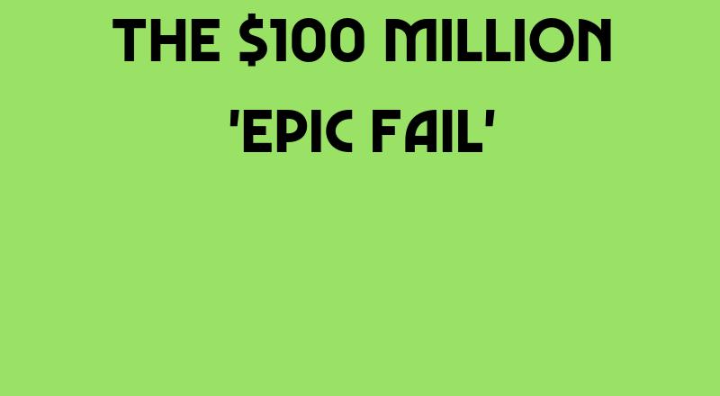 The $100 Million 'Epic Fail'
