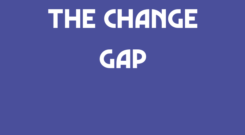 The Change Gap
