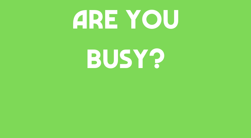 Are You Busy?
