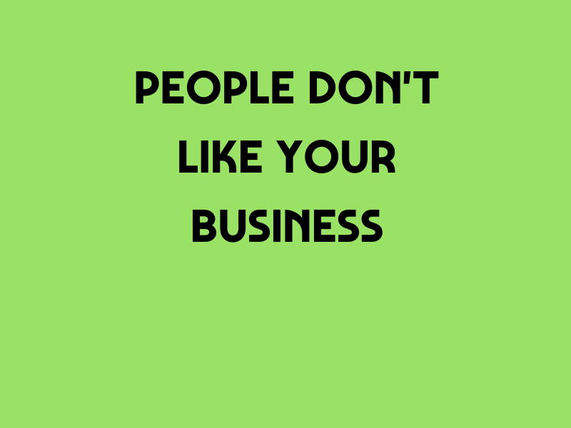 People Don't Like Your Business