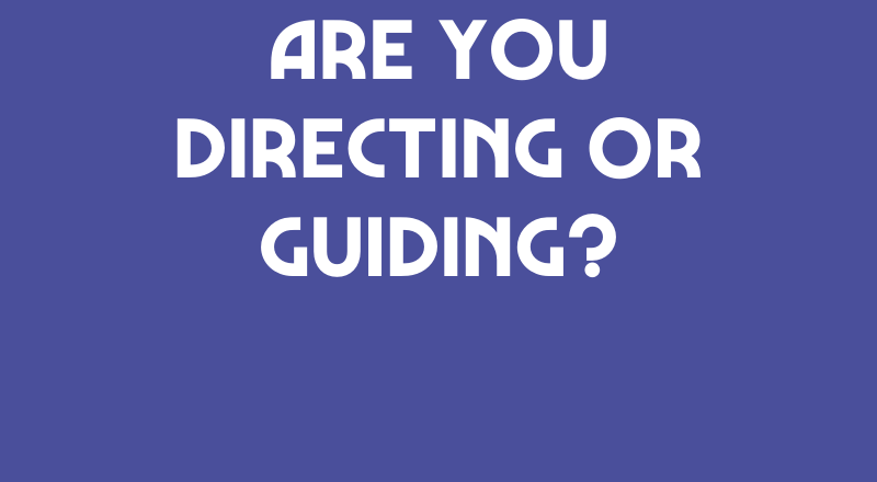 Are You Directing Or Guiding?