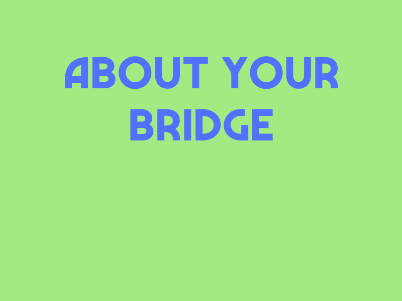About Your Bridge