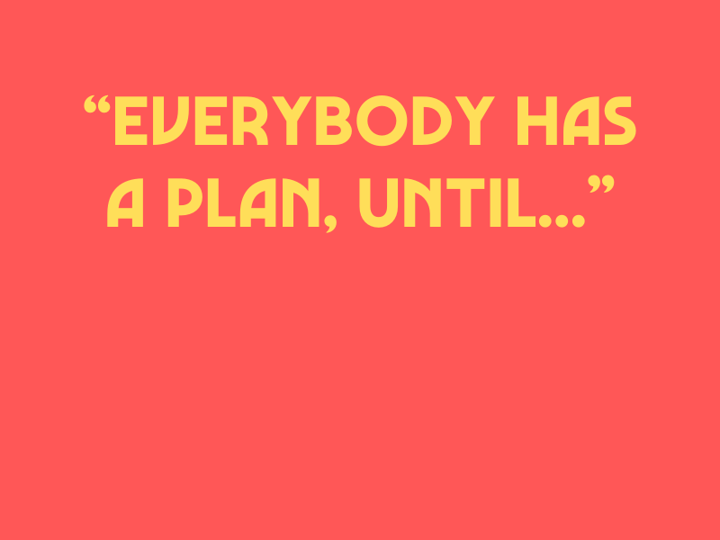 Everybody Has A Plan, Until