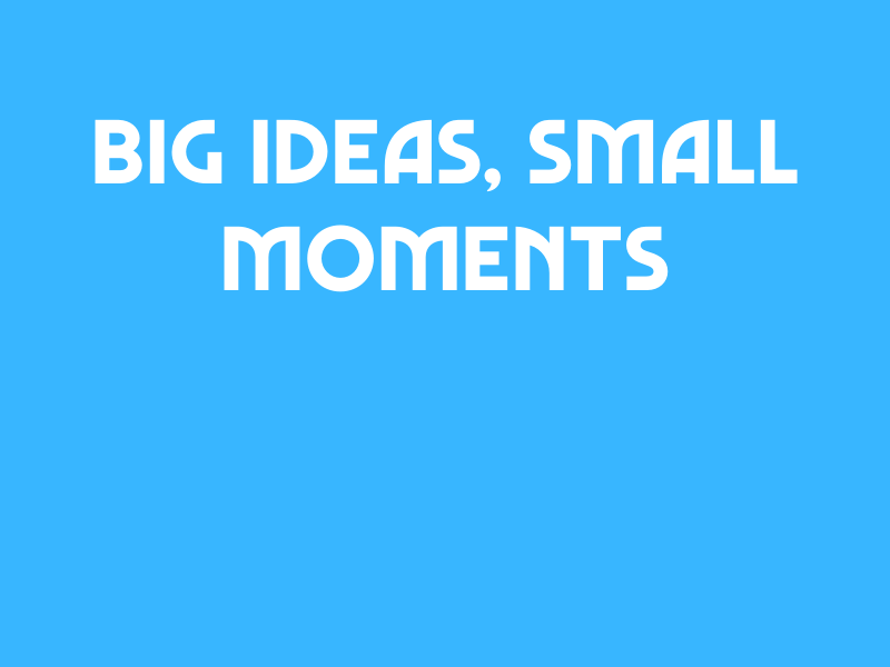 Big Ideas Small Moments