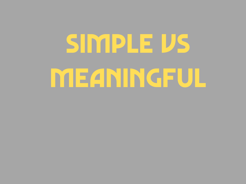 Simple vs Meaningful
